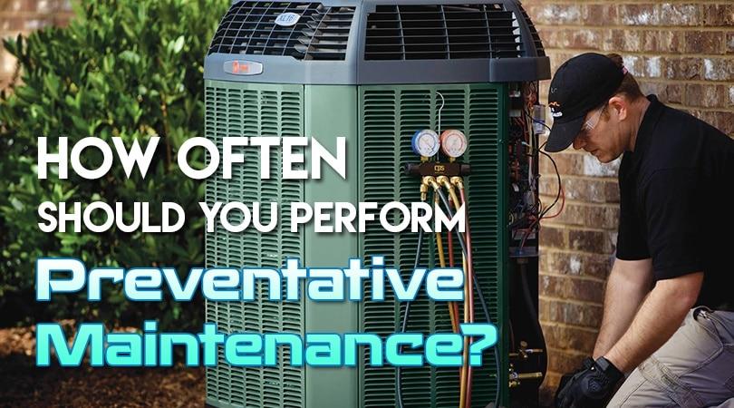 How Often Should You Perform Preventative Maintenance?