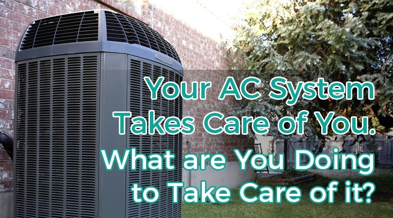 Your AC System Takes Care of You. What are You Doing to Take Care of it?
