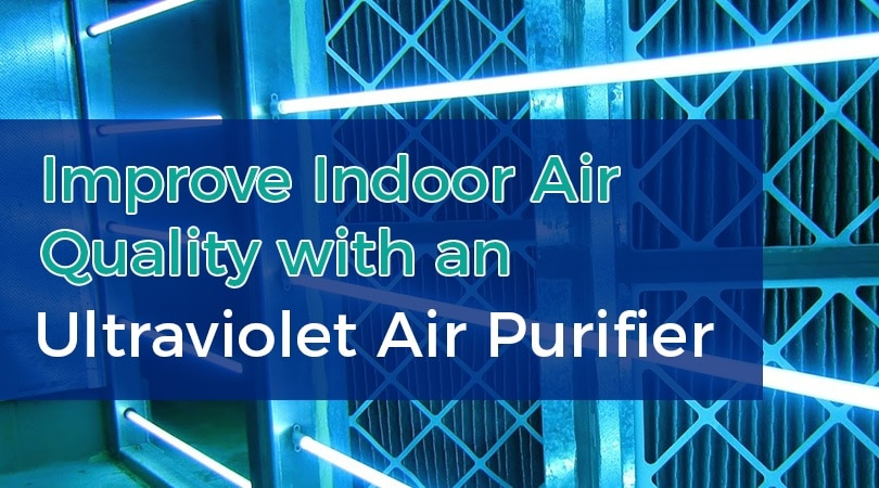 Improve Indoor Air Quality with an Ultraviolet Air Purifier