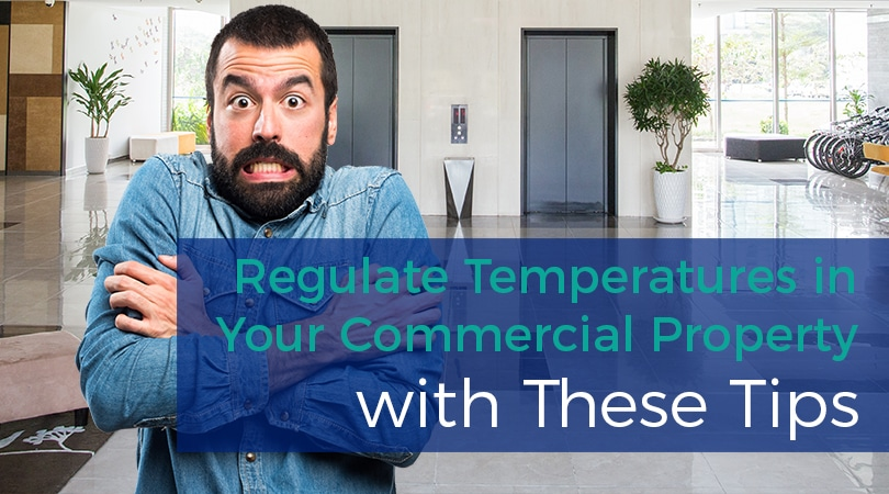 Regulate the Temperature in Your Commercial Property with These Tips