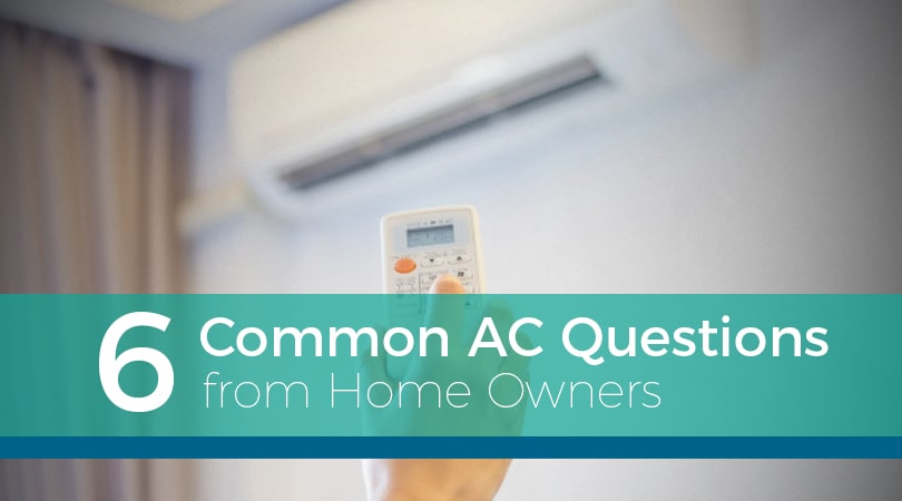 6 Common AC Questions for Home Owners