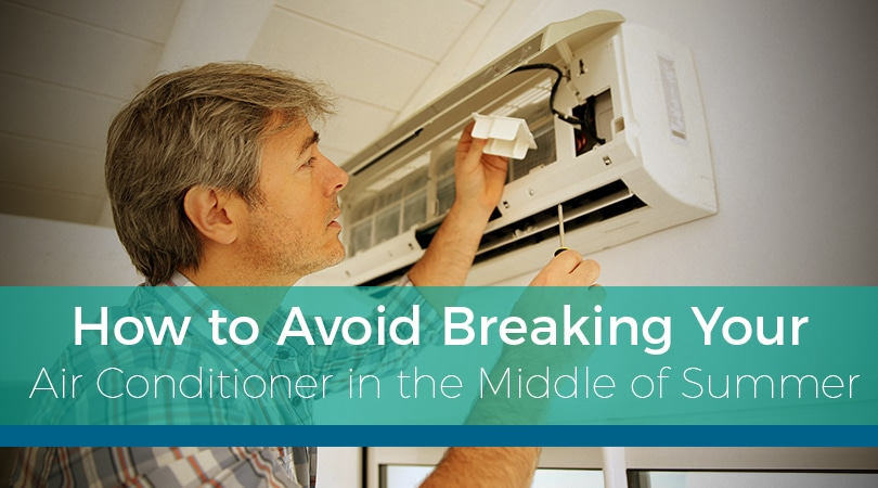 How to Avoid Breaking Your Air Conditioner in the Middle of Summer