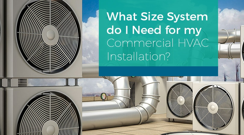 What Size System do I Need for my Commercial HVAC Installation?