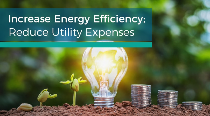 Increase Energy Efficiency; Reduce Utility Expenses