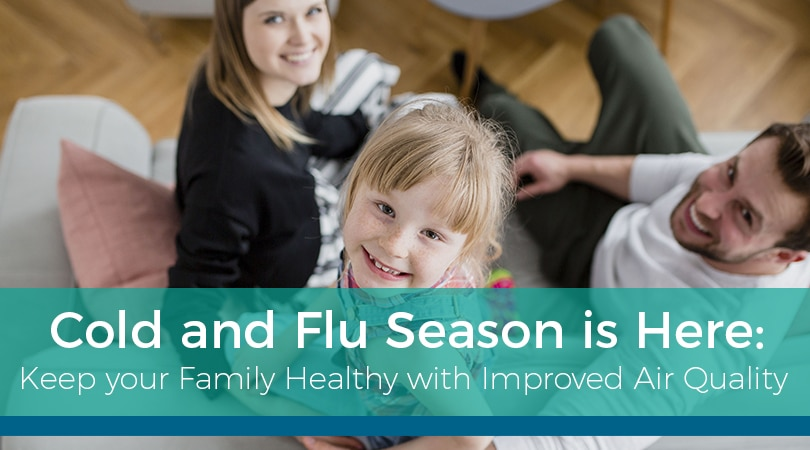 Cold and Flu Season is Here: Keep Your Family Healthy with Improved Air Quality