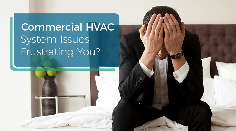 Commercial HVAC System Issues Frustrating You?